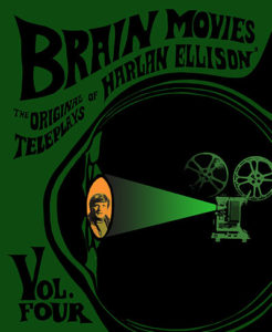 Brain Movies: The Original Teleplays of Harlan Ellison® Volume Four